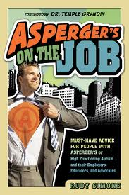 Asperger's on the Job … for People with Asperger's or High Functioning Autism by R. Simone