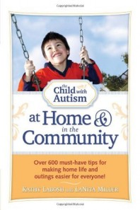 The Child with Autism at Home & in the Community: Over 600 Tips