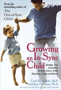 Growing an In-Sync Child Simple, Fun Activities to Help Every Child Develop, Learn, and Grow by Carol Kranowitz and Joye Newman