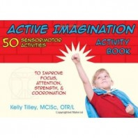 Active Imagination Activity Book: 50 Sensorimotor Activities for Children by Kelly Tilley, MCISc,OTR/L