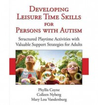 Developing Leisure Time Skills for Persons with Autism: Structured Playtime Activities