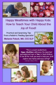 Happy Mealtimes with Happy Kids: Parenting Tips from a Pediatric Feeding Specialist.