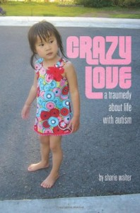 Crazy Love: A Traumedy about Life with Autism by Sharie Walter