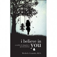 I Believe in You: A  Mother and Daughter's Special Journey by Michele Gianetti, RN