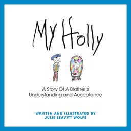 My Holly written by  Julie Wolfe: A Picture Book for Siblings of Child with Special Needs,