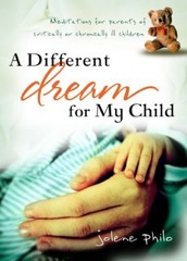 A Different Dream for My Child: Meditations for Parents of Critically or Chronically Ill Children by Jolene Philo