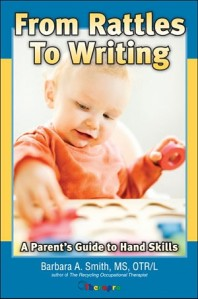 From Rattles to Writing: Parent's Guide to Hand Skills by Barbara A. Smith, OTR/L
