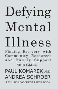 2013 Edition of Defying Mental Illness: Finding Recovery with Community Resources and Family Support.
