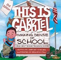 This Is Gabriel Making Sense of School, 2nd Edition: A Book About Sensory Processing Disorder