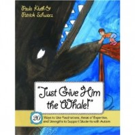 Just Give Him the Whale: 20 Ways to Use… Strengths to Support Students with Autism