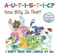 Autistic? How Silly Is That!: I Don't Need Labels At All