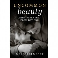 UNCOMMON beauty &#8211; Crisis Parenting From Day One by Margaret Meder