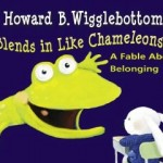 Howard B. Wigglebottom Blends in Like Chameleons: A Fable About Belonging