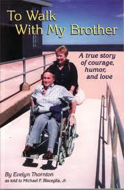 To Walk With My Brother: A true story of courage, humor and love
