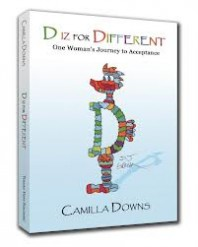 D iz for Different: One Woman's Journey to Acceptance by Camilla Downs