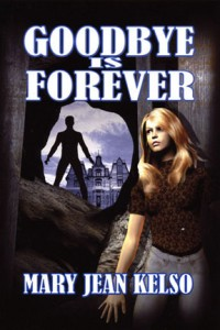 Goodbye Is Forever  Young Adult Mystery  by Mary Jean Kelso