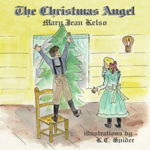 A Christmas Angel  by Mary Jean Kelso, Illustrated by K.C. Snider