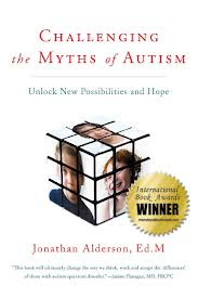 Challenging The Myths Of Autism Unlock New Possibilities And Hope By Jonathan Alderson Ed