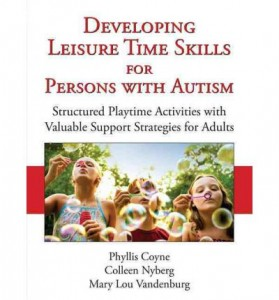 Developing Leisure Time Skills for Persons with Autism: Structured Playtime Activities with Valuable Support Strategies for Adults