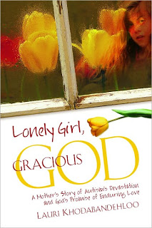 Raising a Child with Autism – Lonely Girl, Gracious God by Lauri Khodabandehloo