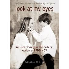 Look at my Eyes: Autism Spectrum Disorders: Autism and PDD-NOS  by Melanie and Seth Fowler
