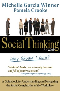Social Thinking at Work: Why Should I Care?  -by Michelle Garcia Winner and Pamela Crooke