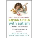 What I Wish I'd Known About Raising a Child with Autism: A Mom and a Psychologist Offer Heartfelt Guidance for the First Five Years  ~  Bravo to authors Bobbi Sheahan and Kathy DeOrnellas, Ph.D.