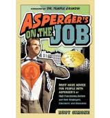 Asperger's on the Job: Must-Have Advice for People with Asperger's or High Functioning Autism and their Employers, Educators, and Advocates -by Rudy Somone