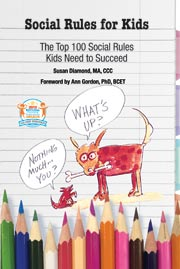 Social Rules for Kids -The Top 100 Social Rules Kids Need to Succeed  -by Susan Diamond, MA, CCC.