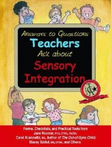 Answers to Questions Teachers Ask about Sensory Integration: Forms, Checklists, and Practical Tools for Parents and Teachers -by Jane Koomar, Carol Kranowitz, Stacey Szklut, et al.