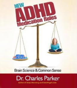 New ADHD Medication Rules: Brain Science and Common Sense by Dr. Charles Parker