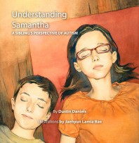 Understanding Samantha: A Sibling's Perspective of Autism by Dustin Daniels