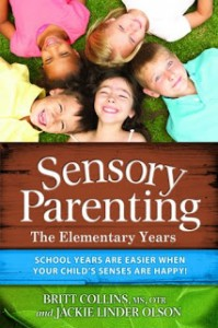 Sensory Parenting: The Elementary Years:  School Years Are Easier when Your Child's Senses Are Happy! by Britt Collins MS, OTR and Jackie Linder Olson - Oct 5 2012