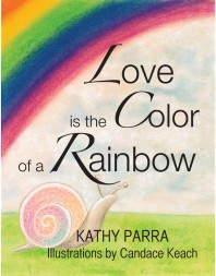 Experiencing Nature Through the Senses &#8211; Love Is the Color of the Rainbow by Kathy Parra