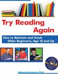 Try Reading Again: How to Motivate and Teach Older Beginners, Age 10+ by DeAnna Horstmeier,PhD