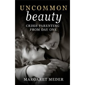 UNCOMMON beauty – Crisis Parenting From Day One by author-mom Margaret Meder