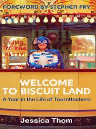 Welcome to Biscuit Land: A Year in the Life of Touretteshero by Jessica Thom