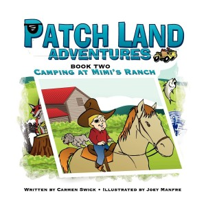 Patch Land Adventures Book 2 Camping at Mimi's Ranch by Carmen Swick