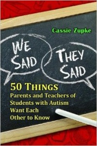 We Said, They Said: 50 Things Parents and Teachers of Students with Autism Want Each Other to Know by Cassie Zupke