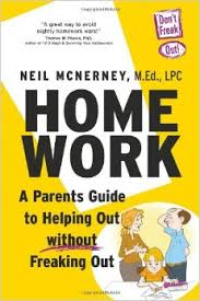 HOMEWORK- A Parent's Guide to Helping Out without Freaking Out! by  Neil McNerney
