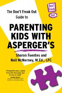 The Don't Freak Out Guide to Parenting Kids with Asperger's by Sharon Fuentes and Neil McNerney