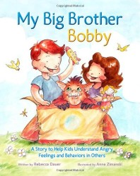 My Big Brother Bobby: Understand Angry Feelings and Behaviors of Others by Rebecca Dauer