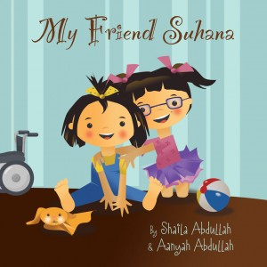 My Friend Suhana: A Story of Friendship and Cerebral Palsy by Shaila Abdullah and Aanyah Abdullah