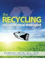 The Recycling Occupational Therapist: Hundreds of Simple Therapy Materials You Can Make by Barbara Smith MS, OTR/L
