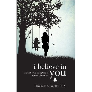I Believe in You: A Mother and Daughter's Special Journey  by Michele Giannetti,R.N.
