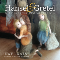 Hansel & Gretel: A Fairy Tale with a Down Syndrome Twist by Jewel Kats