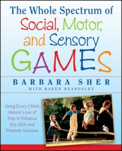 The Whole Spectrum of Social, Motor and Sensory Games by Barbara Sher