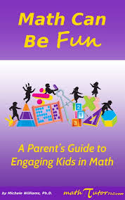 Math Can Be Fun: A Parent's Guide to Engaging Kids in Math by Michele Williams, Ph.D.