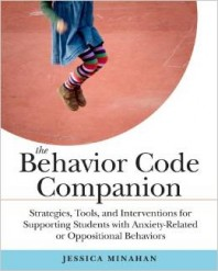 The Behavior Code Companion: … Supporting Students With Anxiety-Related or Oppositional Behaviors by Jessica Minahan