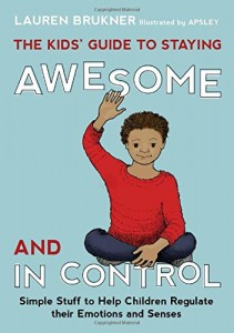 The Kids' Guide to Staying Awesome and In Control Simple Stuff to Help Children Regulate their Emotions and Senses (July, 2014)